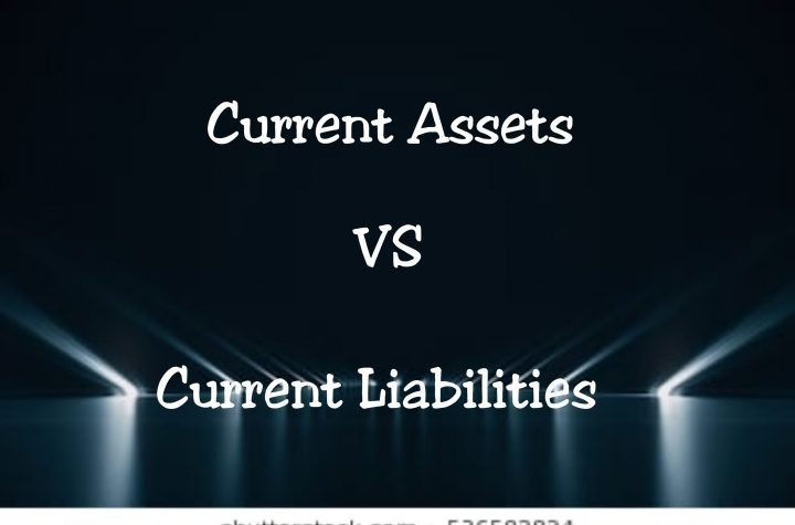 Key Differences: current assets and current liabilities